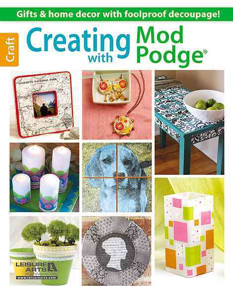 Creating With Mod Podge By Leisure Arts, Inc.